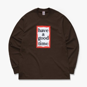 [have a good time] FRAME L/S TEE - Chocolate